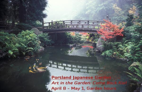 PORTLAND JAPANESE GARDEN – ART IN THE GARDEN: COME BACK KOI!